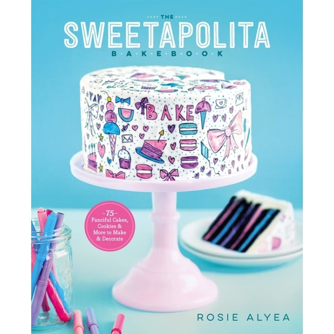 Rosie Alyea  The Sweetapolita Bakebook By Rosie Alyea