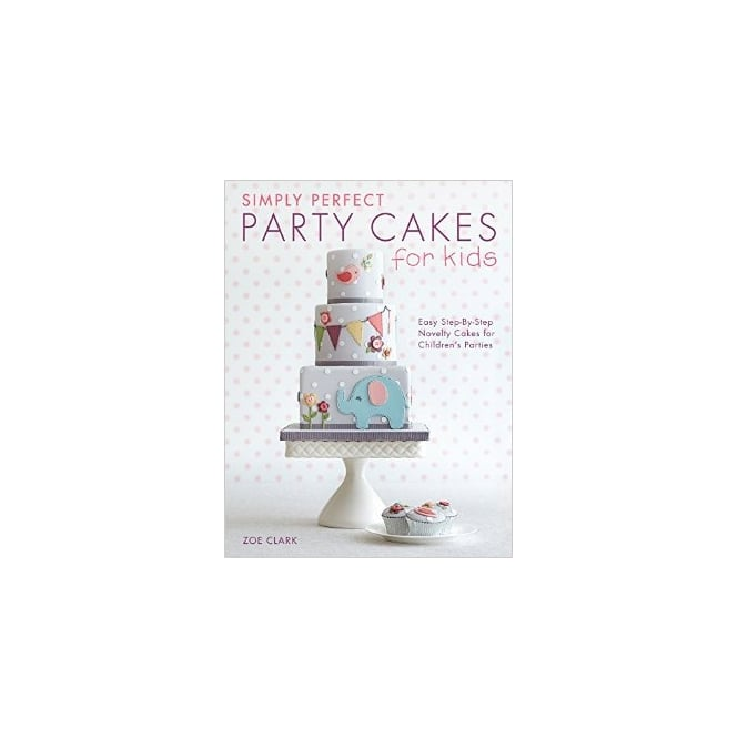 Zoe Clark  Simply Perfect Party Cakes For Kids - Paperback - Zoe Clark